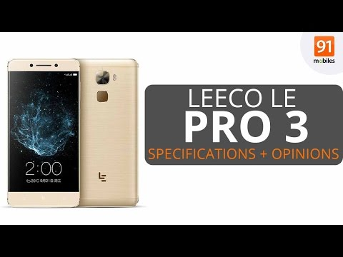 LeEco Le Pro 3 :Review of Specifications | Opinions | Pros & Cons