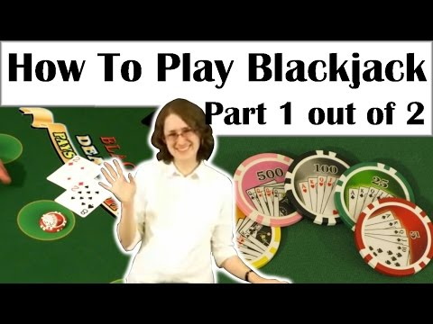 How to Play Blackjack – Part 1 out of 2