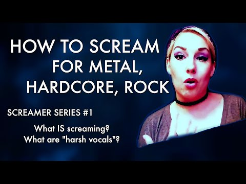 How to Scream for metal/hardcore/rock - Screaming Tips - Screamer Series #1: What IS Screaming?