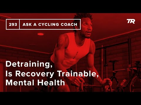 Detraining, Is Recovery Trainable, Mental Health and More – Ask a Cycling Coach 293