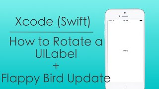 Flappy Bird Update + How to Rotate a Label in Swift with Xcode