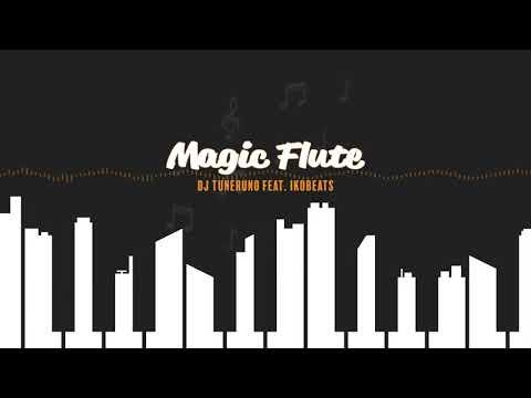 Dj Tuneruno ft  IkoBeats   MAGIC FLUTE