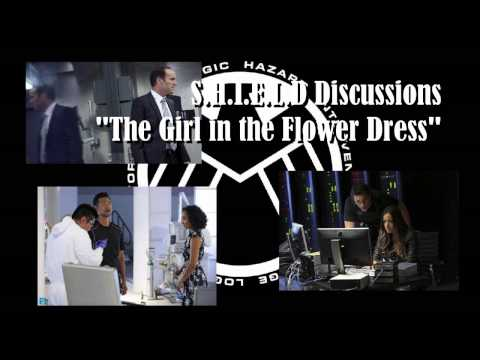 "S.H.I.E.L.D. Discussions 5: ""The Girl in the Flower Dress"""