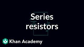 Series resistors | Circuit analysis | Electrical engineering | Khan Academy