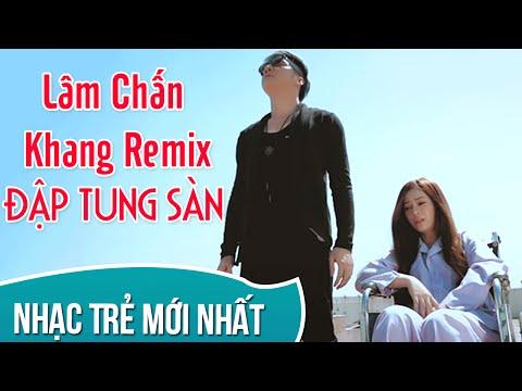 Lâm Chấn Khang Remix 2017  - Những Ca Khúc Nhạc Trẻ Gây Nghiện Lâm Chấn Khang Remix 2016 - Thời lượng: 45:22.