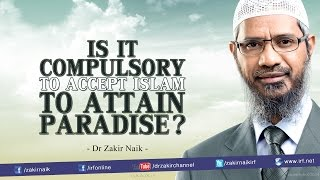 Is it compulsory to accept Islam to attain Paradise? - Dr Zakir Naik