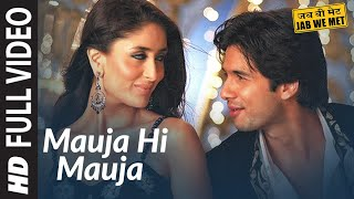 Mauja Hi Mauja Full Song HD - Jab We Met | Shahid kapoor, Kareena Kapoor