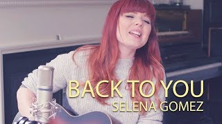 Video Back To You Cover - Selena Gomez MP3, 3GP, MP4, WEBM, AVI, FLV Juni 2018