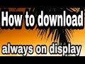 How to download always on display