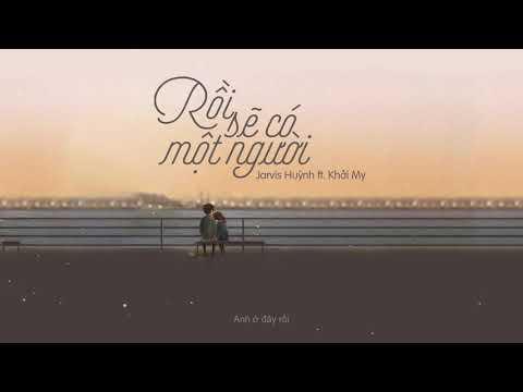 Rồi Sẽ Có Một Người - Khởi My ft Jarvis Huỳnh | MV Lyrics HD - Thời lượng: 4 phút, 16 giây.