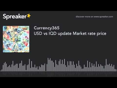 USD vs IQD update Market rate price