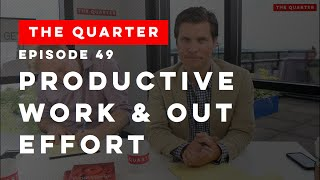 The Quarter Episode 49: Productive Work and Out Effort