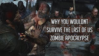 Why You Wouldnt Survive The Last of Us Zombie Apocalypse