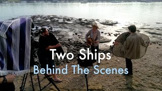 Two Ships: Behind The Scenes!