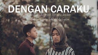 Video Dengan Caraku - Arsy Widianto, Brisia Jodie ( Bintan, Ilham, Andri Guitara) cover MP3, 3GP, MP4, WEBM, AVI, FLV Oktober 2018