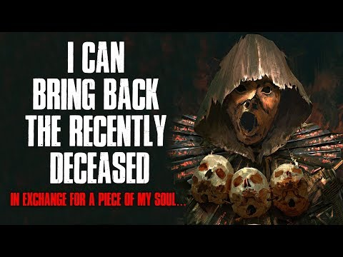 """I Can Bring Back The Recently Deceased"" Creepypasta"