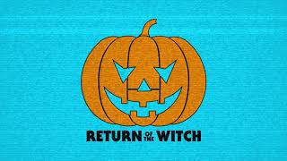 Return of the Witch -