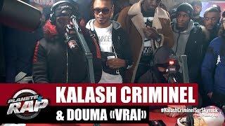"""Kalash Criminel """"Vrai"""" ft Douma #PlanèteRap"""