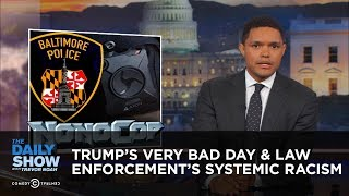 President Trump's Very Bad Day & Law Enforcement's Systemic Racism: The Daily Show