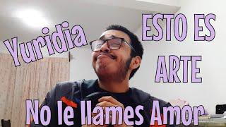 Yuridia No Le Llames Amor Reaccion - Reaction