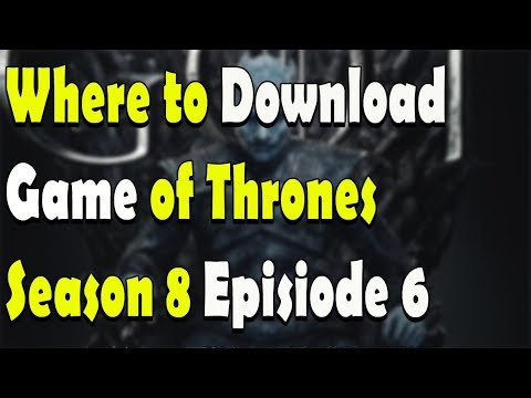 Where to Download Game of thrones Season 8 Episode 6