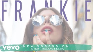 FRANKIE - New Obsession (Peter Thomas Remix)[Audio]