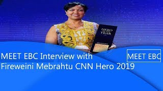 MEET EBC Interview with Fireweini Mebrahtu CNN Hero 2019