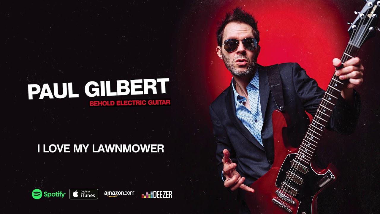 Paul Gilbert – I Love My Lawnmower (Behold Electric Guitar)