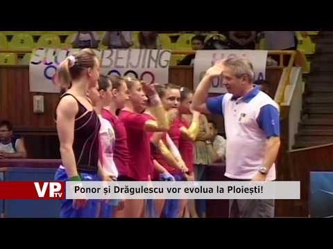 Ponor și Drăgulescu vor evolua la Ploiești!