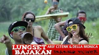 ARIF CITENX & DELLA MONICA - LUNGSET BAJAKAN ( cover kapal tanah skaking )