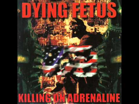 Dying Fetus   Killing On Adrenaline   Fornication Terrorists