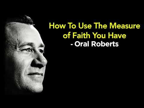 How To Use The Measure of Faith You Have - Oral Roberts