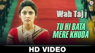 Tu Hi Bata Mere Khuda Video Song Wah Taj Javed Bashir Vipin Patwa