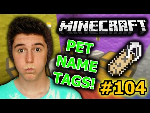 tags - Pet Name Tags - Minecraft [104] Xbox 360 Version Thumbs Up & Comment for a chance to be in the next video Previous Episode: http://youtu.be/N8XAawLf5kI Merch: ...