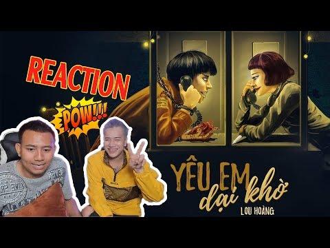 Yêu Em Dại Khờ - Blackbi x Lou Hoàng | Reaction Music Video - Thời lượng: 24 phút.