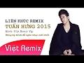 Liên Khúc Tuấn Hưng Remix Mới Và Hay Nhất 2017 Tuyển Tập Hit [Mr Hemo]