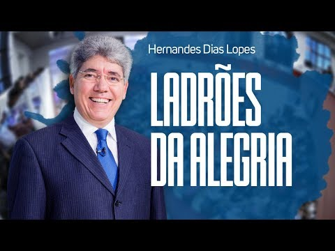 Imagens de felicidade - Pastor Hernandes Dias Lopes - Ladrões da Alegria