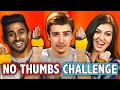 NO THUMBS CHALLENGE ft React Cast  Challenge Chalice waptubes