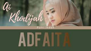 Video Ai Khodijah El Mighwar- Adfaita (Lirik+terjemah) Shalawat paling adem MP3, 3GP, MP4, WEBM, AVI, FLV Agustus 2019