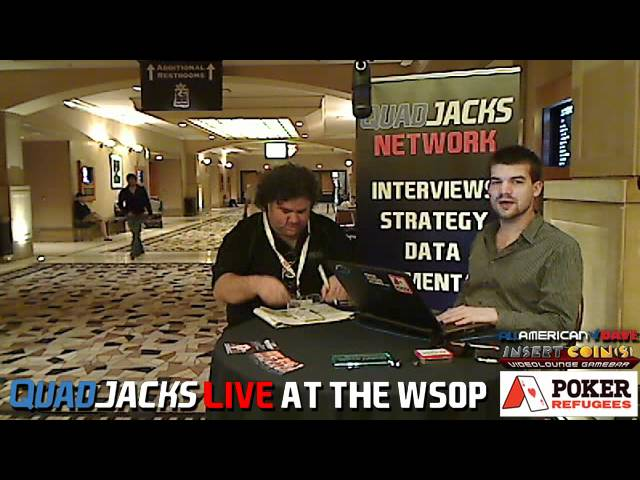Dinner break report with Eric Danis and Lon McEachern QuadJacks Live at the WSOP July 1, 2012