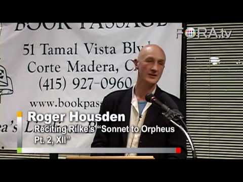 rilke - Complete video at: http://fora.tv/2007/11/28/Roger_Housden_Ten_Poems_to_Change_Your_Life Bestselling author and poet Roger Housden recites Rainer Maria Rilke...