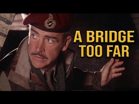 History Buffs A Bridge Too Far