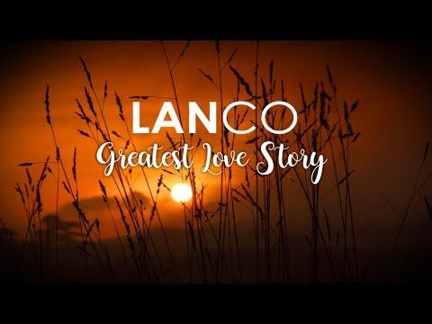 Video LANCO - Greatest Love Story (Lyric Video) download in MP3, 3GP, MP4, WEBM, AVI, FLV January 2017