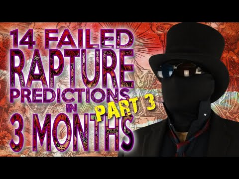 FOURTEEN failed rapture predictions in 3 MONTHS (3 of 3: Predictions 11-14)