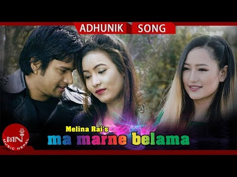(Ma Marne Belama - Melina Rai Ft. Buddhabir Thapa...  4 minutes, 45 seconds.)