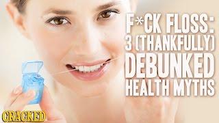 F*ck Floss: 3 (Thankfully) Debunked Health Myths