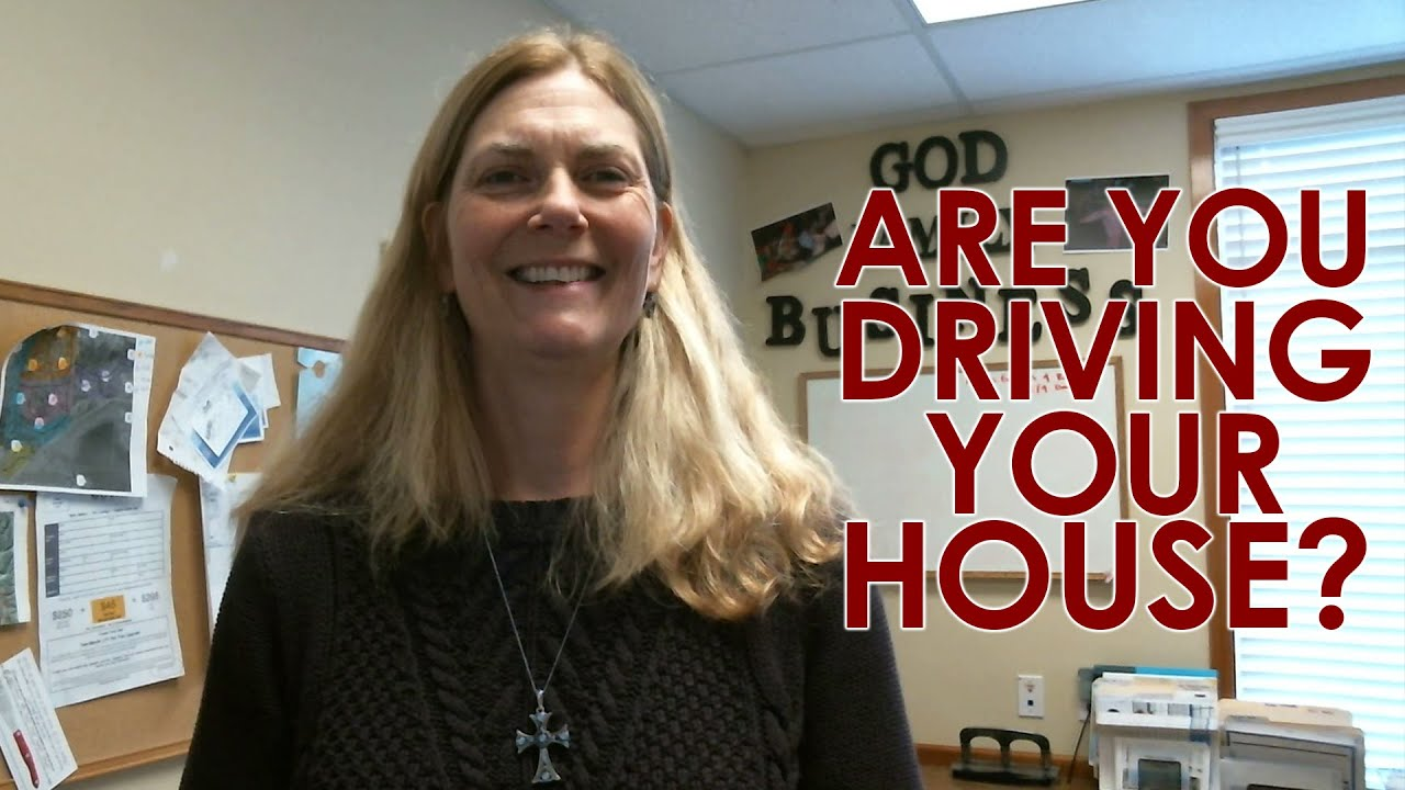 Are You Driving Your House?