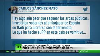Investigan a un diplomático español por lucrarse con el terremoto de Haití