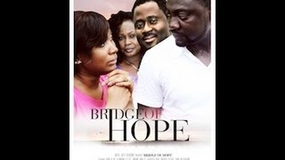 Nigerian Movies Review: Bridge of Hope Nollywood Movie