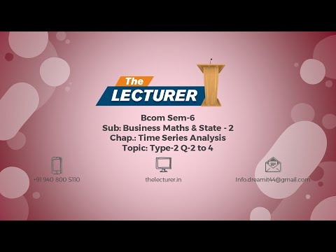 Bcom Sem-6 Sub: Business Maths & State - 2  Chap.: Time Series Analysis Topic: Type-2 Q-2 to 4